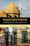 Energy and Security in South Asia : Cooperation or Conflict?, Ebinger, Charles K., 0815704119
