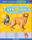 How to Draw Cats and Dogs and Other Pets, Peter Gray, 1477714111
