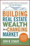 Building Real Estate Wealth in a Changing Market : Reap Large Profits from Bargain Purchases in Any Economy, Schaub, John W., 007149412X