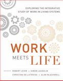 Work Meets Life : Exploring the Integrative Study of Work in Living Systems, Levin, Robert and De La Rocha, Christina, 0262014122