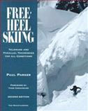 Free-Heel Skiing : Telemark and Parallel Techniques for All Conditions, Parker, Paul, 0898864127