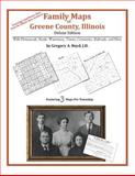 Family Maps of Greene County, Illinois, Deluxe Edition : With Homesteads, Roads, Waterways, Towns, Cemeteries, Railroads, and More, Boyd, Gregory A., 1420314122
