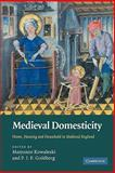 Medieval Domesticity : Home, Housing and Household in Medieval England, , 0521174120