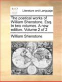The Poetical Works of William Shenstone, Esq in Two Volumes a New Edition Volume 2, William Shenstone, 1140754122