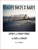 Beaches Bikes and Babes Poetry and Funny Stories for Men and Women, L. Shea, 1466324120