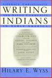 Writing Indians : Literacy, Christianity and Native Community in Early America, Wyss, Hilary E., 155849412X