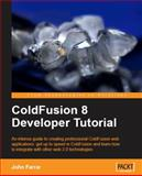 ColdFusion 8 Developer Tutorial : An intense guide to creating professional ColdFusion web applications: get up to speed in ColdFusion and learn how to integrate with other web 2. 0 Technologies, Farrar, John, 1847194125