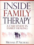 Inside Family Therapy : A Case Study in Family Healing, Nichols, Michael P., 0205284124