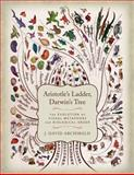 Aristotle's Ladder, Darwin's Tree : The Evolution of Visual Metaphors for Biological Order, Archibald, J. David, 0231164122