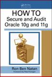How to Secure and Audit Oracle 10g and 11g, Ben-Natan, Ron, 1420084127