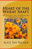 Heart of the Wheat Shaft, Alice Recker, 1495404129