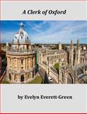 A Clerk of Oxford, Evelyn Evelyn Everett-Green, 1496184122
