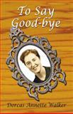 To Say Goodbye, Docas Annette Walker, 1591294126