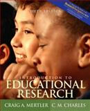 Introduction to Educational Research (With Research Navigator), Mertler, Craig A. and Charles, C. M., 0205414125