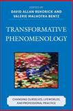 Transformative Phenomenology : Changing Ourselves, Lifeworlds, and Professional Practice, Bentz, Valerie Malhotra and Córdova, Gloria L., 0739124129