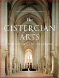 The Cistercian Arts : From the 12th to the 21st Century, Kinder, Terryl N. and Cassanelli, Roberto, 0773544127