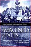 Imagined States : Nationalism, Utopia, and Longing in Oral Cultures, Del Giudice, Luisa, 0874214122