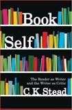 Book Self : The Reader as Writer and the Writer as Critic, Stead, C. K., 1869404122