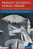 Private Security, Public Order : The Outsourcing of Public Services and Its Limits, Chesterman, Simon, 019957412X