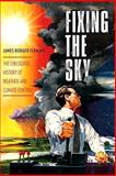 Fixing the Sky : The Checkered History of Weather and Climate Control, Fleming, James Rodger, 0231144121