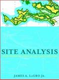 Site Analysis : Linking Program and Concept in Land Planning and Design, LaGro, James A., Jr., 0471344125