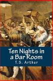 Ten Nights in a Bar Room, T. S. Arthur, 1500564125