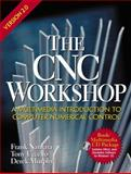 The CNC Workshop Version 2.0 : A Multimedia Introduction to Computer Numerical Control, Nanfara, Frank and Uccello, Tony, 0130914126