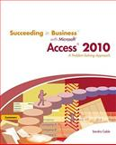Succeeding in Business with Microsoft Access 2010 : A Problem-Solving Approach, Cable, Sandra, 0538754125