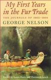 My First Years in the Fur Trade : The Journals of, 1802-1804, Nelson, George, 0873514122