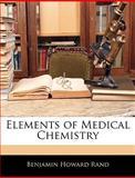 Elements of Medical Chemistry, Benjamin Howard Rand, 1145454127