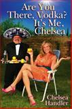 Are You There, Vodka? It's Me, Chelsea, Chelsea Handler, 1416954120