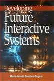 Developing Future Interactive Systems, Sanchez-Segura, Maria Isable, 1591404126