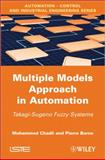 Multiple Models Approach in Automation : Takagi-Sugeno Fuzzy Systems, Chadli, Mohammed and Borne, Pierre, 184821412X