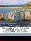 The Amber Witch the Most Interesting Trial for Witchcraft Ever Known, Wilhelm Meinhold and Lucie Duff Gordon, 1149264128