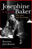 Josephine Baker in Art and Life : The Icon and the Image, Jules-Rosette, Bennetta, 0252074122