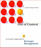 Out of Context : A Creative Approach to Strategic Management, Weick, Cynthia Wagner, 0324274122
