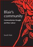 Blair's Community : Communitarian Thought and New Labour, Hale, Sarah, 0719074126
