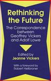 Rethinking the Future : The Correspondence Between Geoffrey Vickers and Adolph Lowe, , 0887384129