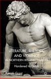 Literature, Rhetoric and Violence in Northern Ireland, 1968-98 : Hardened to Death, Grant, Patrick, 0333794125
