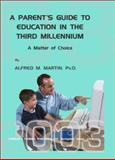 A Parent's Guide to Education in the Third Millennium : A Matter of Choice, Martin, Alfred M., 0398074127