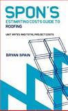 Spon's Estimating Costs Guide to Roofing : Unit Rates and Project Costs, Spain, Bryan, 0415344123