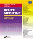 Acute Medicine : Evidence-Based On-Call, Ball, Christopher M. and Phillips, Bob, 0443064121