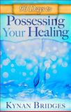 90 Days to Possessing Your Healing, Kynan Bridges, 0768404126