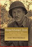 Beachhead Don : Reporting the War from the European Theater, 1942-1945, Whitehead, Don, 0823224120