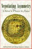 Negotiating Asymmetry : China's Place in Asia, Reid, Anthony and Zheng, Yangwen, 0824834127