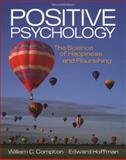 Positive Psychology : The Science of Happiness and Flourishing, Compton, William C. and Hoffman, Edward, 1111834121