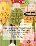 The Imaginary Landscapes of Charles Harker, T. K. McCoy, 1451574126