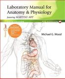 Laboratory Manual for Anatomy and Physiology Featuring Martini Art, Wood, Michael G., 0321804120