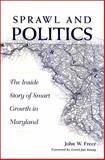 Sprawl and Politics : The Inside Story of Smart Growth in Maryland, Frece, John W., 0791474127