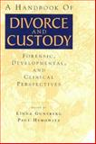 A Handbook of Divorce and Custody : Forensic, Developmental, and Clinical Perspectives, , 0881634123
